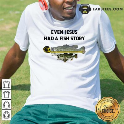 Even Jesus Had A Fish Story Ruler Shirt- Design By Earstees.com