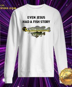 Even Jesus Had A Fish Story Ruler Sweatshirt- Design By Earstees.com