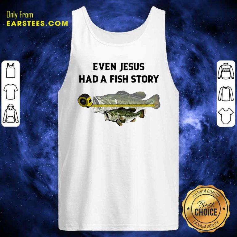 Even Jesus Had A Fish Story Ruler Tank Top- Design By Earstees.com