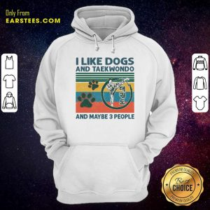 I Like Dogs And Taekwondo And Maybe 3 People Vintage Retro Hoodie- Design By Earstees.com