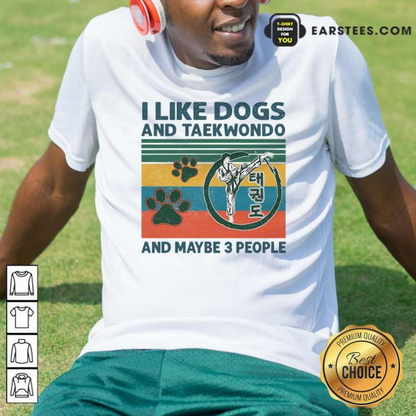 I Like Dogs And Taekwondo And Maybe 3 People Vintage Retro Shirt- Design By Earstees.com