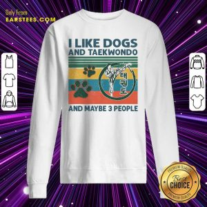 I Like Dogs And Taekwondo And Maybe 3 People Vintage Retro Sweatshirt- Design By Earstees.com