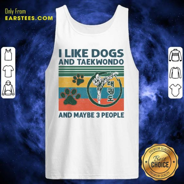 I Like Dogs And Taekwondo And Maybe 3 People Vintage Retro Tank Top- Design By Earstees.com