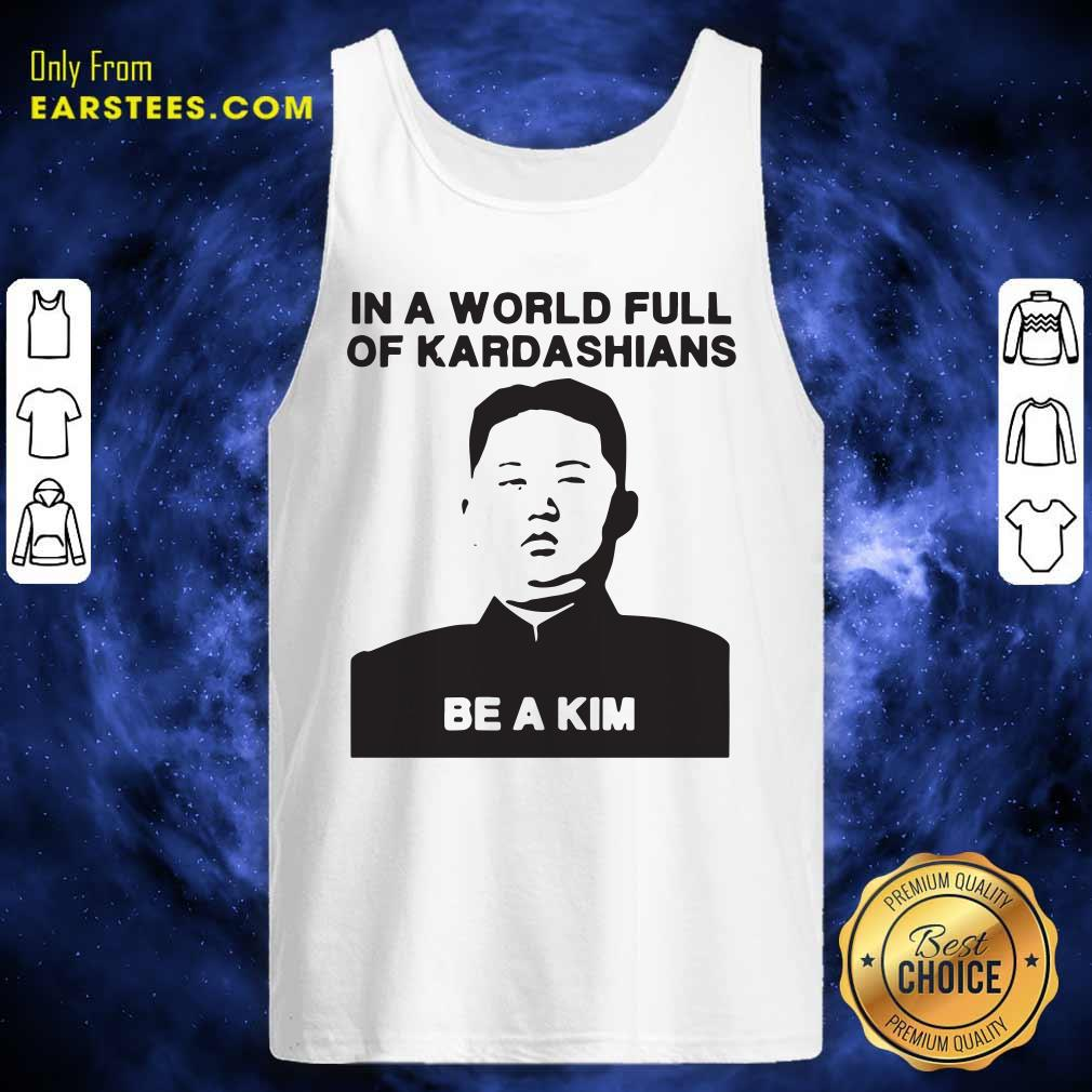 In A World Full Of Kardashians Be A Kim Tank Top- Design By Earstees.com