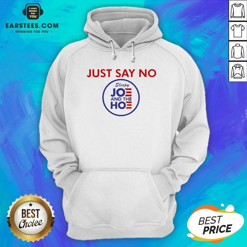Good Just Say No Sleepy Joe And The Ho Hoodie - Design By Earstees.com