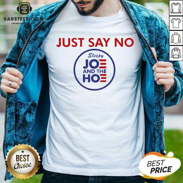 Good Just Say No Sleepy Joe And The Ho Shirt - Design By Earstees.com