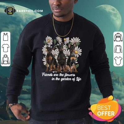 Miniature Pinscher Dogs Friends Are The Flowers In The Garden Of Life Sweatshirt- Design By Earstees.com
