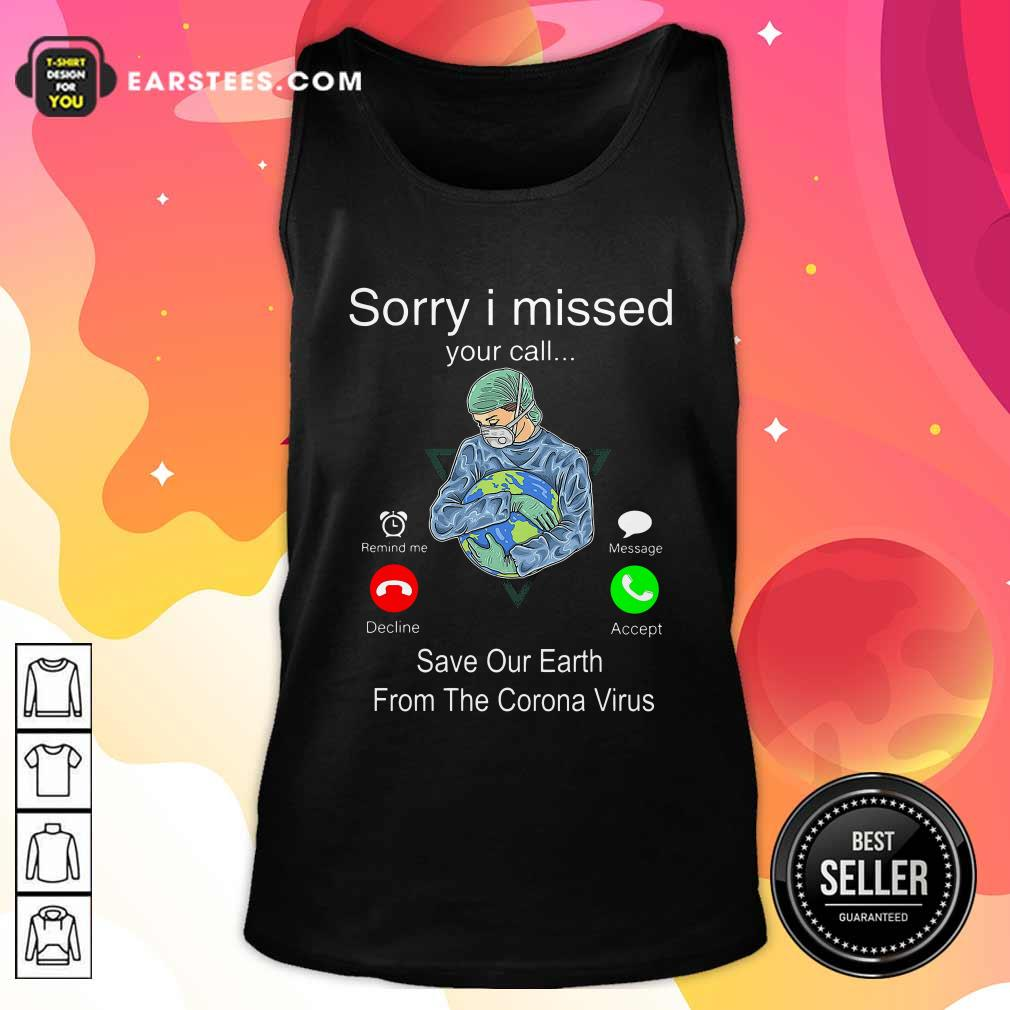 Sorry I Missed Your Call Save Our Earth From The Corona Virus Tank Top- Design By Earstees.com
