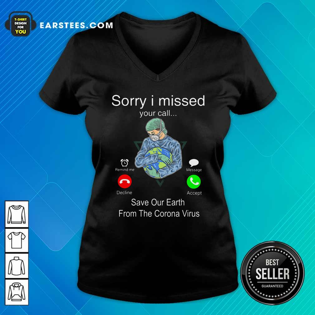 Sorry I Missed Your Call Save Our Earth From The Corona Virus V-neck- Design By Earstees.com