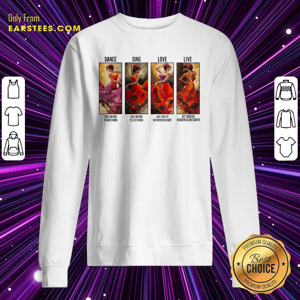 The Girl Dance Sing Love Live As Though Heaven Is On Earth Sweatshirt- Design By Earstees.com