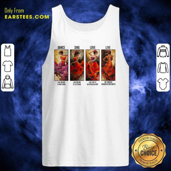 The Girl Dance Sing Love Live As Though Heaven Is On Earth Tank Top- Design By Earstees.com