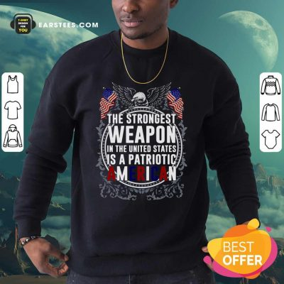 The Strongest Weapon In The United States Is A Patriotic American Sweatshirt- Design By Earstees.com