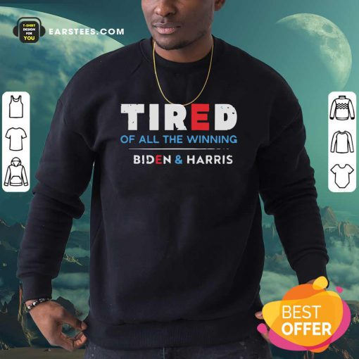 Tired Of All The Winning Biden Kamala Harris Inauguration Sweatshirt- Design By Earstees.com