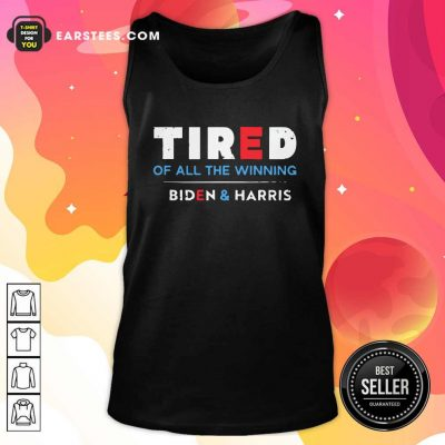 Tired Of All The Winning Biden Kamala Harris Inauguration Tank Top- Design By Earstees.com