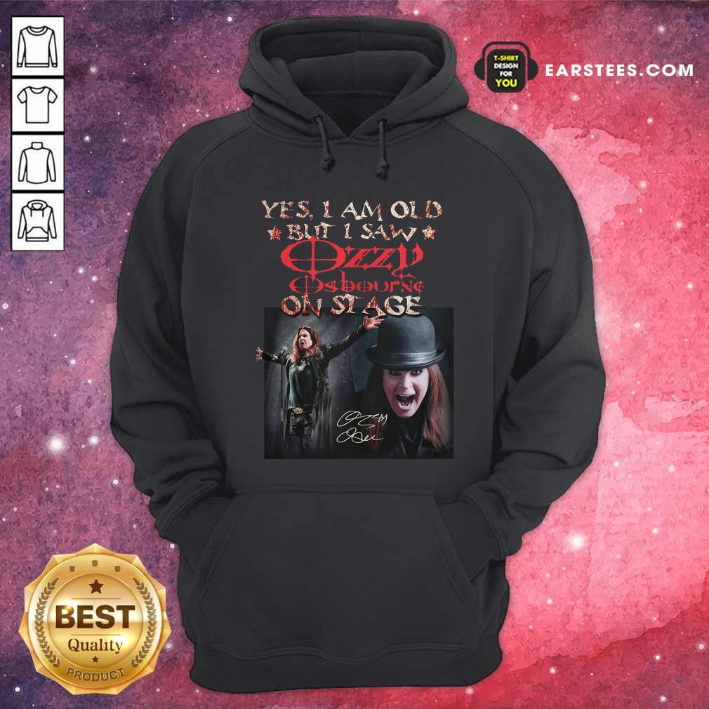 Yes I Am Old But I Saw Ozzy Osbourne On Stage Signature Hoodie- Design By Earstees.com