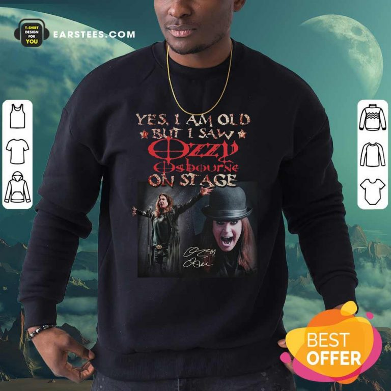 Yes I Am Old But I Saw Ozzy Osbourne On Stage Signature Sweatshirt- Design By Earstees.com