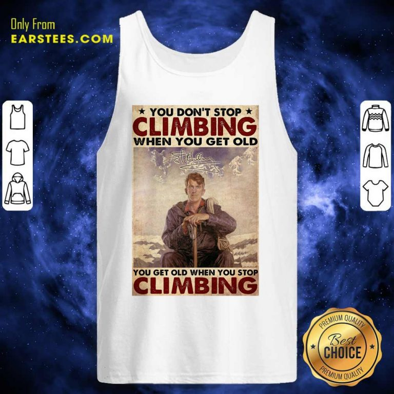 You Dont Stop Climbing When You Get Old You Get Old When You Stop Climbing Tank Top- Design By Earstees.com