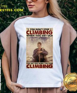 You Dont Stop Climbing When You Get Old You Get Old When You Stop Climbing V-neck- Design By Earstees.com