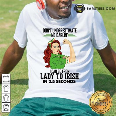 Dont Underestimate Me Darlin I Can Go From Lady To Irish In 25 Seconds Shirt- Design By Earstees.com