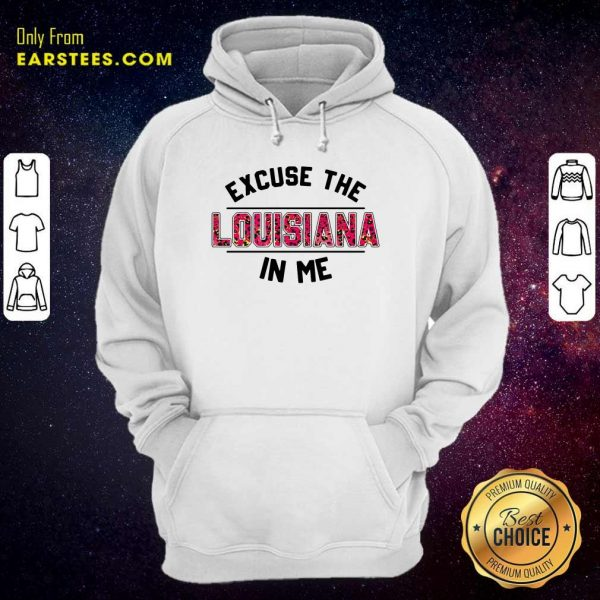 Excuse The Louisiana In Me Hoodie - Design By Earstees.com