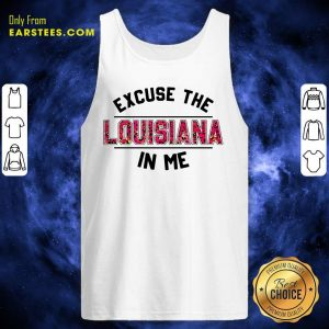 Excuse The Louisiana In Me Tank Top - Design By Earstees.com