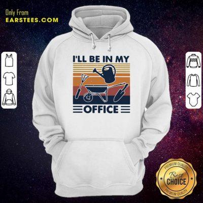 I Will Be In My Office Gardening Vintage Hoodie- Design By Earstees.com