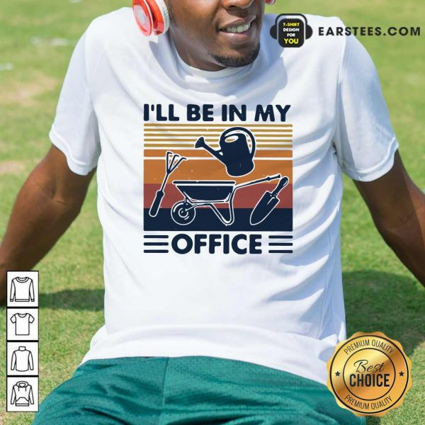 I Will Be In My Office Gardening Vintage Shirt- Design By Earstees.com