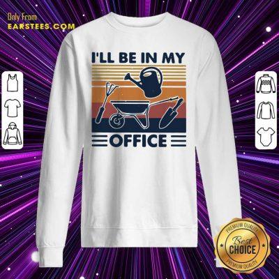 I Will Be In My Office Gardening Vintage Sweatshirt- Design By Earstees.com