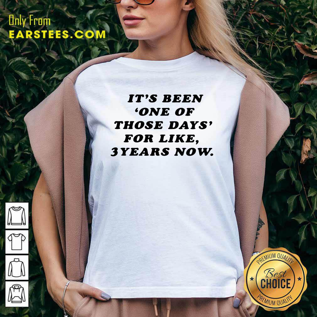 Its Been One Of Those Days For Like 3 Years Now V-neck- Design By Earstees.com