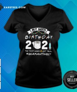 My 60th Birthday 2021 The Year When Got Real Quarantined V-neck- Design By Earstees.com