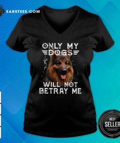 Only My Dogs Will Not Betray Me V-neck- Design By Earstees.com