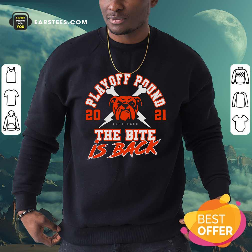 Playoff Pound 2021 Cleveland Browns The Bite Is Back Sweatshirt- Design By Earstees.com