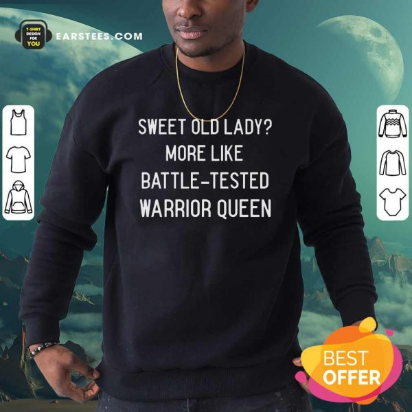 Sweet Old Lady More Like Battle Tested Warrior Queen Sweatshirt - Design By Earstees.com