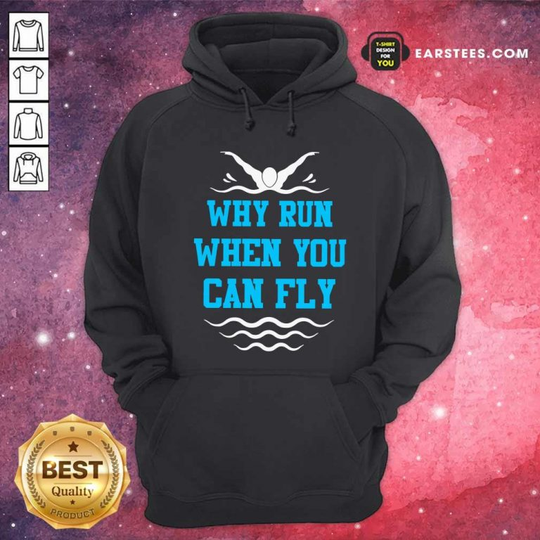 Why Run When You Can Fly Hoodie- Design By Earstees.com