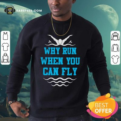 Why Run When You Can Fly Sweatshirt- Design By Earstees.com