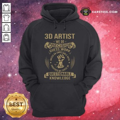 3D Artist We Do Precision Guess Work Questionable Knowledge Hoodie- Design By Earstees.com