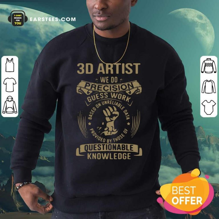 3D Artist We Do Precision Guess Work Questionable Knowledge Sweatshirt- Design By Earstees.com