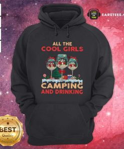 All The Cool Girls Camping And Drinking Hoodie- Design By Earstees.com