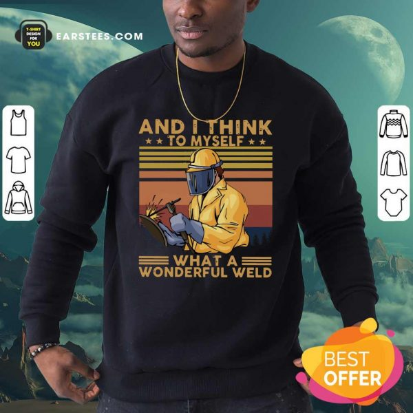 And I Think To Myself What A Wonderful Weld Vintage Retro Sweatshirt- Design By Earstees.com