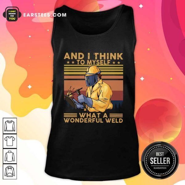 And I Think To Myself What A Wonderful Weld Vintage Retro Tank Top- Design By Earstees.com