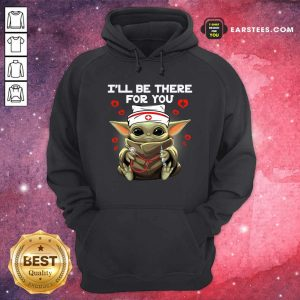 Baby Yoda Nurse I Will Be There For You Hoodie - Design By Earstees.com