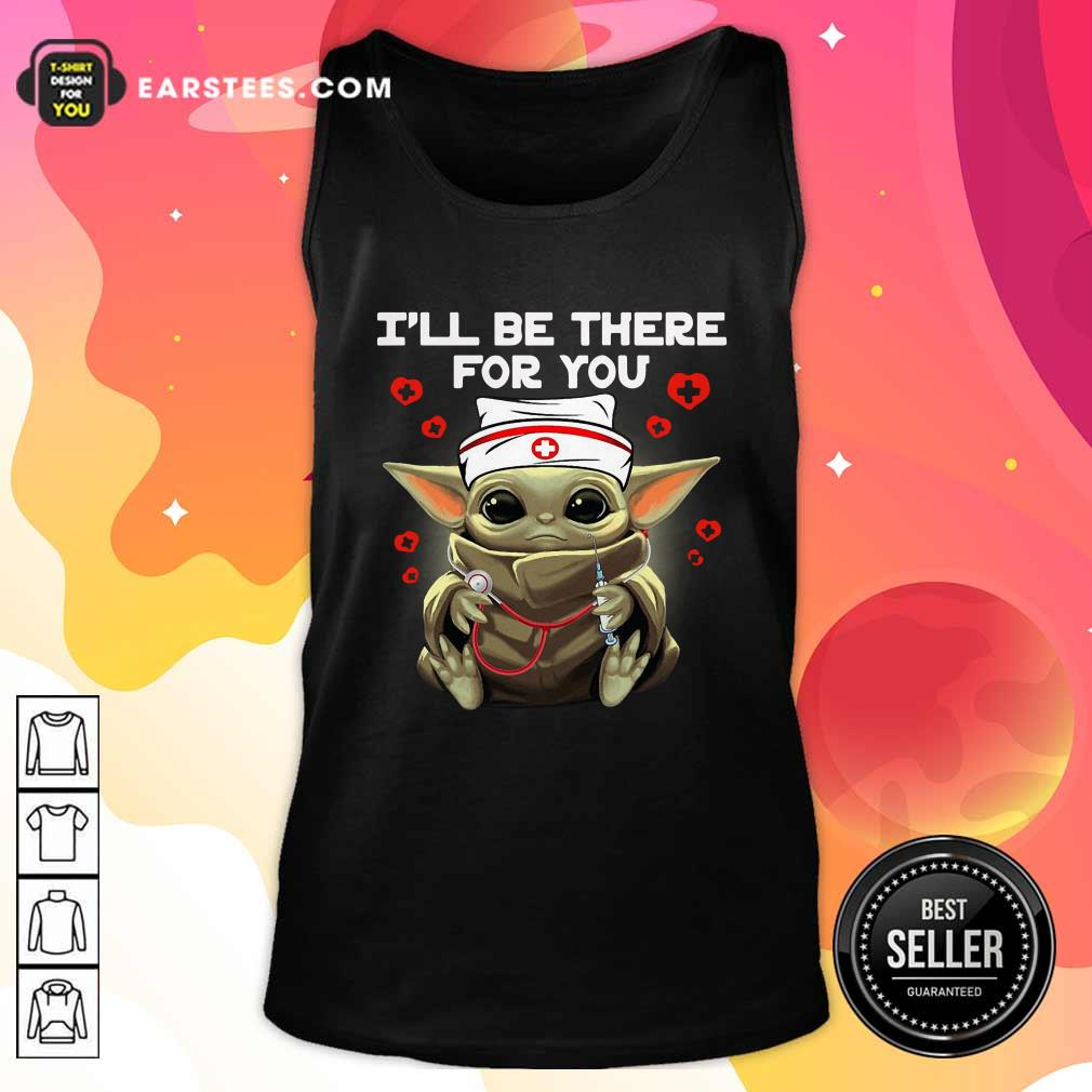 Baby Yoda Nurse I Will Be There For You Tank Top - Design By Earstees.com