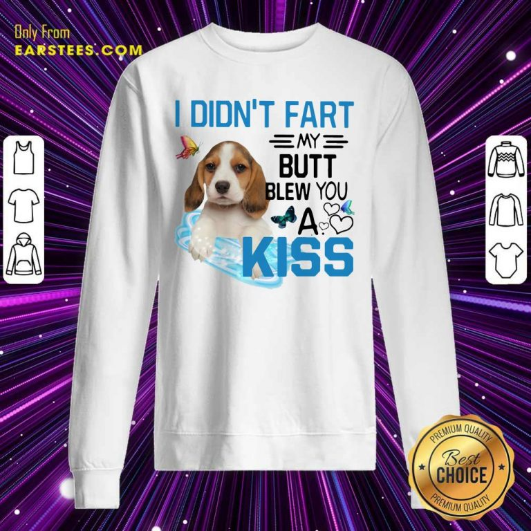 Beagle I Didnt Fart My Butt Blew You A Kiss Sweatshirt- Design By Earstees.com