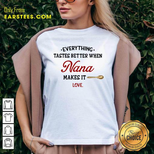 Every Thing Tastes Better When Nana Make It Love V-neck- Design By Earstees.com
