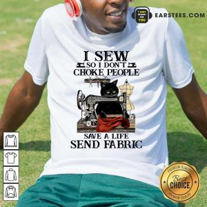 I Sew So I Dont Choke People Save A Life Send Fabric Black Cat Shirt - Design By Earstees.com