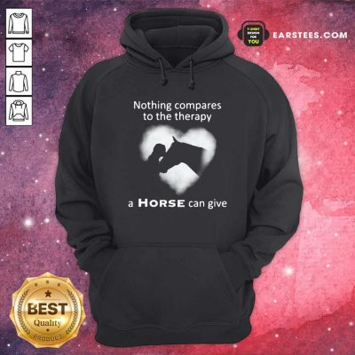 Nothing Compares To The Therapy A Horse Can Give Heart Hoodie- Design By Earstees.com