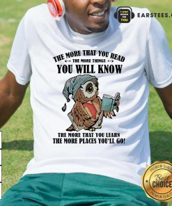 Owl The More That You Read The More Things You Will Know The More That You Lean Shirt- Design By Earstees.com