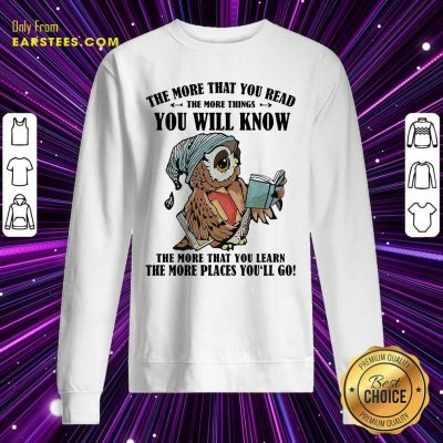 Owl The More That You Read The More Things You Will Know The More That You Lean Sweatshirt- Design By Earstees.com