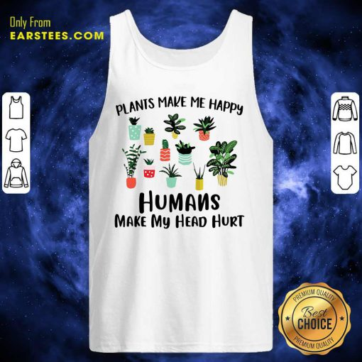 Plants Make Me Happy Humans Make My Head Hurt Tank Top- Design By Earstees.com