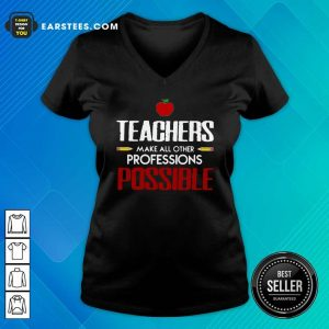 Teachers Make All Other Professions Possible V-neck- Design By Earstees.com